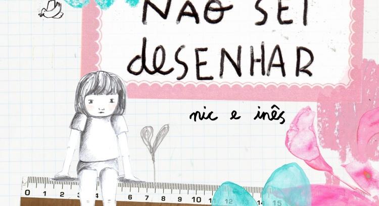 Não Sei Desenhar,  de Nic e Inês