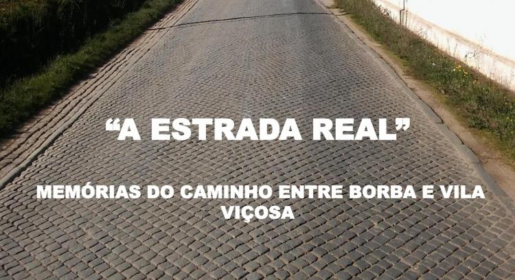 A Estrada Real - Memórias do Caminho entre Borba e Vila Viçosa
